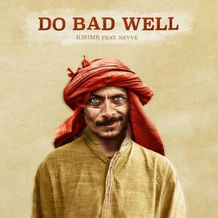 KSHMR - feat. Nevve - Do Bad Well