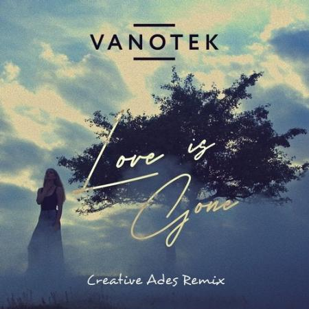 VanoTek - Love Is Gone (Creative Ades Remix)